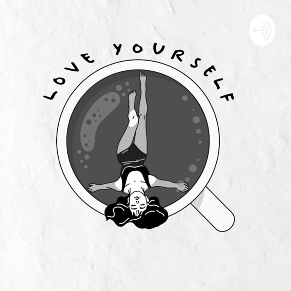 LOVE YOURSELF PODCAST