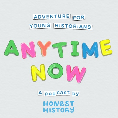 Anytime Now:Honest History