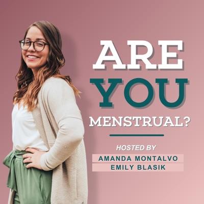 Are You Menstrual?:Amanda Montalvo