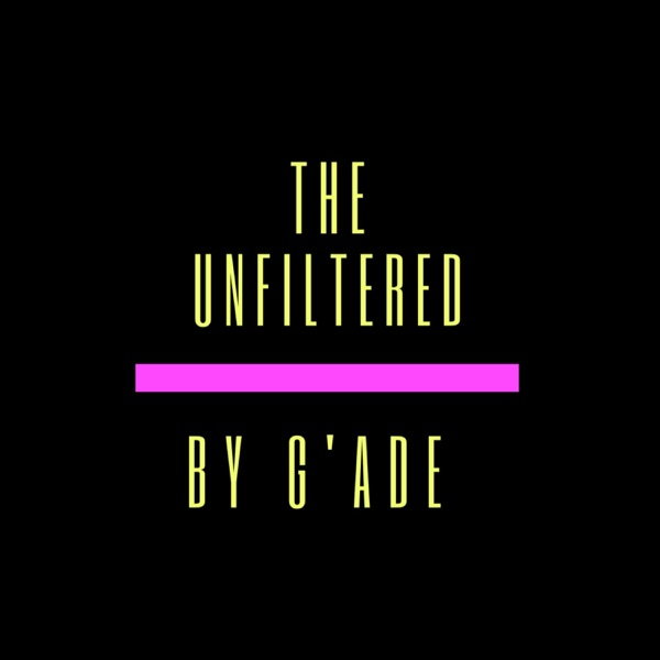 The Unfiltered by G'Ade
