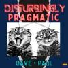 Disturbingly Pragmatic with Dave and Paul artwork