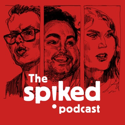 The spiked podcast:The spiked podcast