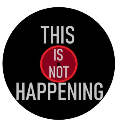 This Is Not Happening - An Album Of The Month Podcast