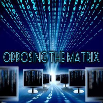 The Opposing The Matrix Show