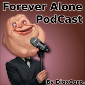ForeverAlonePodcast