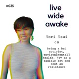 #035 Tori Tsui: on being a bad activist, environ[mental] health, joy as a radicle act and rest as resistance