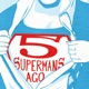 Five Supermans Ago: A Lois & Clark Show