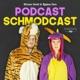 Podcast Schmodcast