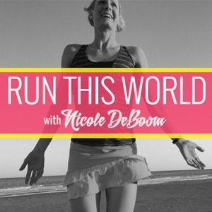 Run This World with Nicole DeBoom Podcast