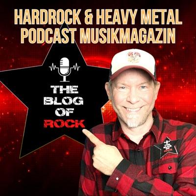 THE BLOG OF ROCK  - Das Hardrock & Heavy Metal Podcast Musik Magazin: Interviews / Reviews / Live / Musiklegenden