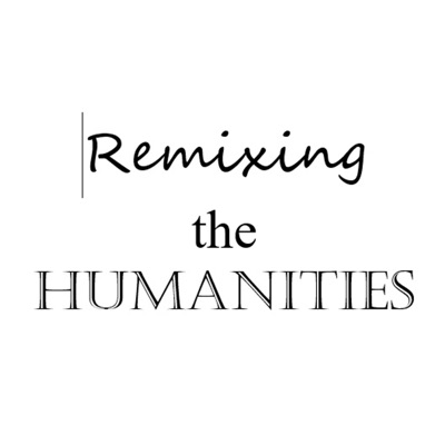 Remixing the Humanities