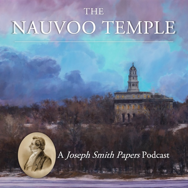 The Nauvoo Temple: A Joseph Smith Papers Podcast