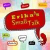 Erika's Small Talk