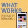 What Works: The Future of Local News artwork