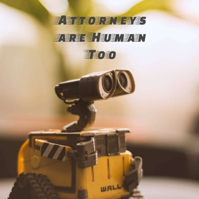 Attorneys are Human Too, a Podcast