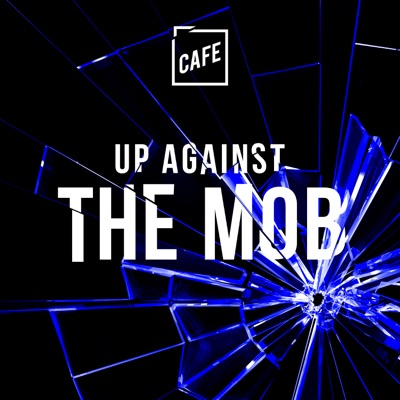 Up Against The Mob:CAFE