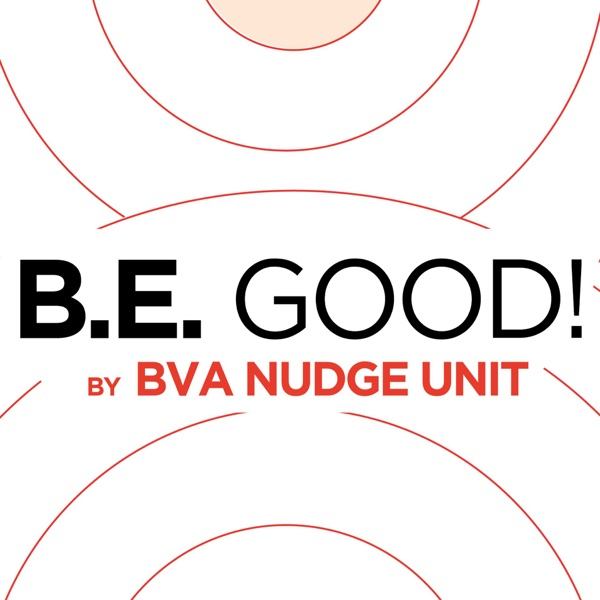 B.E. GOOD! by BVA Nudge Unit podcast show image