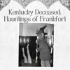 Kentucky Deceased: Hauntings of Frankfort artwork