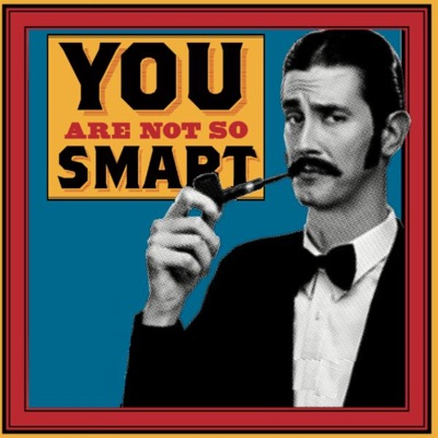 You Are Not So Smart:You Are Not So Smart