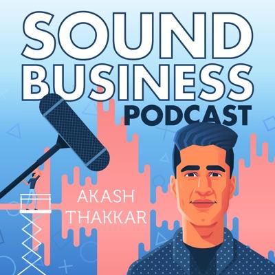 Sound Business with Akash Thakkar:Akash Thakkar