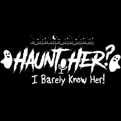 Haunt Her? I Barely Know Her!
