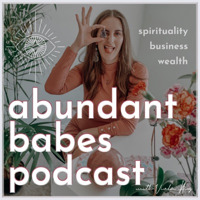 Abundant Babes: a podcast for the visionary