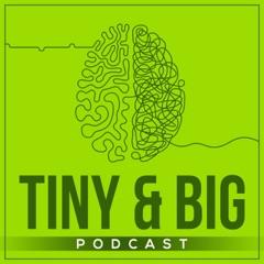 Tiny & Big Podcast