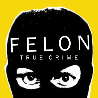 Felon True Crime:Felon True Crime Podcast