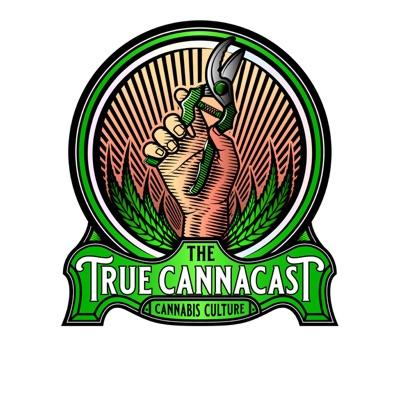 The True Canna Cast : Cannabis Culture