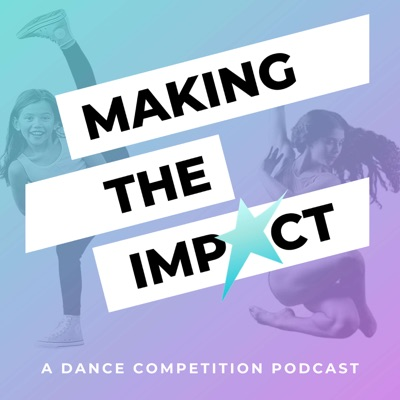 Making The Impact - A Dance Competition Podcast