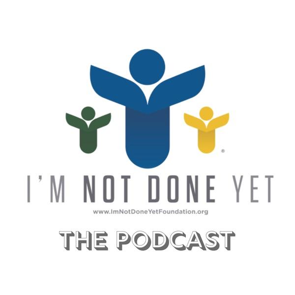 I'm Not Done Yet Foundation Podcast Artwork