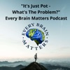 """""""It's Just Pot - What's The Problem?"""" - Every Brain Matters Podcast artwork"""