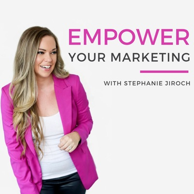 Empower Your Marketing with Stephanie Jiroch