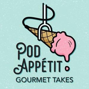Pod Appétit: Gourmet Takes