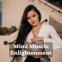 Mind Muscle Enlightenment