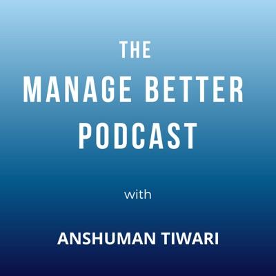 Manage Better with Anshuman Tiwari