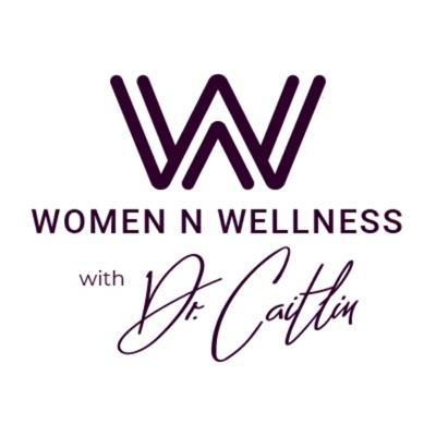 Women N Wellness with Dr. Caitlin