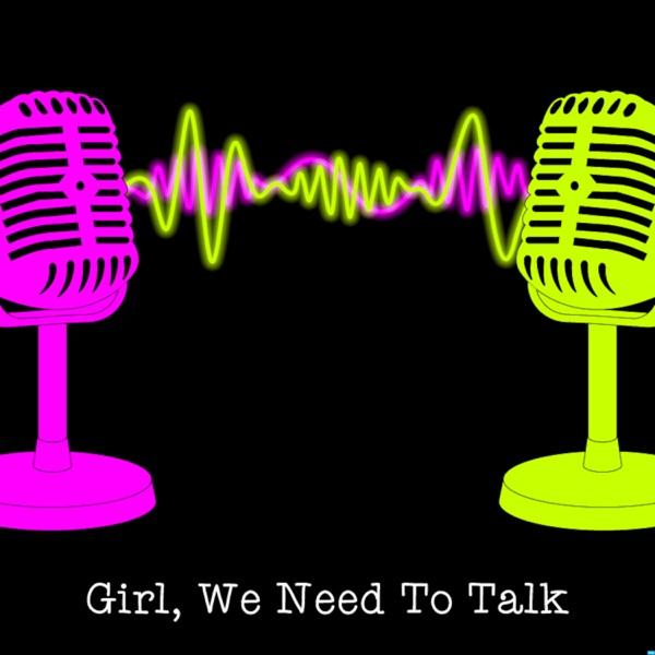 Girl, We Need To Talk! Artwork