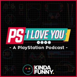 PS I Love You XOXO: PlayStation Podcast by Kinda Funny