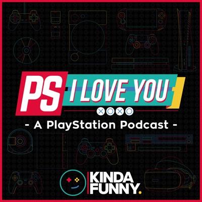 PS I Love You XOXO: PlayStation Podcast by Kinda Funny:Kinda Funny