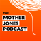 The Mother Jones Podcast