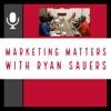 Marketing Matters with Ryan Sauers artwork
