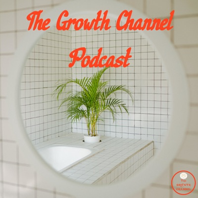 GROWTH CHANNEL PODCAST