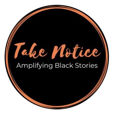 Take Notice: Amplifying Black Stories
