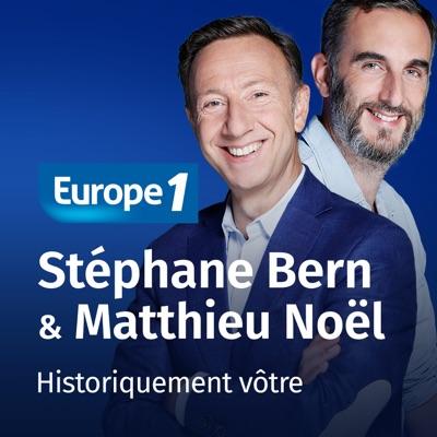 Historiquement vôtre - Stéphane Bern et Matthieu Noël:Europe 1