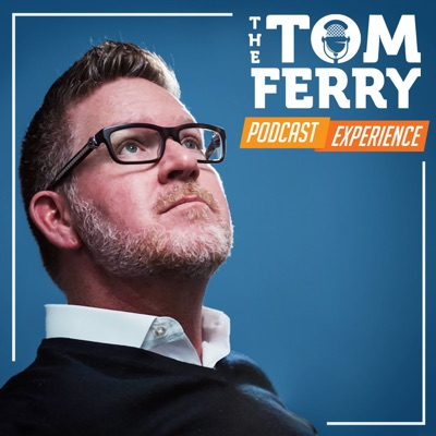 The Tom Ferry Podcast Experience:Tom Ferry