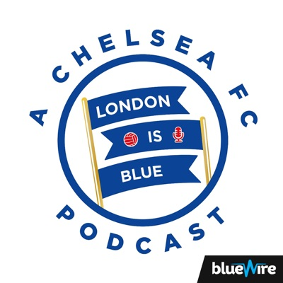 London Is Blue - Chelsea FC Soccer Podcast:London Is Blue