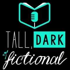 Tall, Dark & Fictional