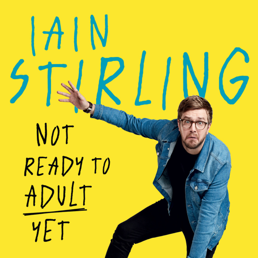Cover image of Iain Stirling - Not Ready to Adult Yet
