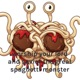 worship your lord and savior the great spaghetti monster